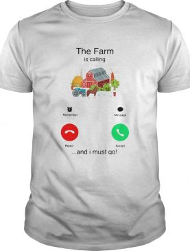 The Farm Is Calling And I Must Go shirt