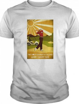 The Golf Course Is Calling And I Must Go He Lived Happily Ever After shirt