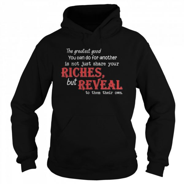 The Greatest Good You Can Do For Another Is Not Just Share Your Riches But Reveal To Them Their Own  Unisex Hoodie