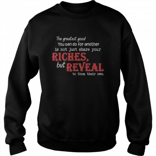 The Greatest Good You Can Do For Another Is Not Just Share Your Riches But Reveal To Them Their Own  Unisex Sweatshirt
