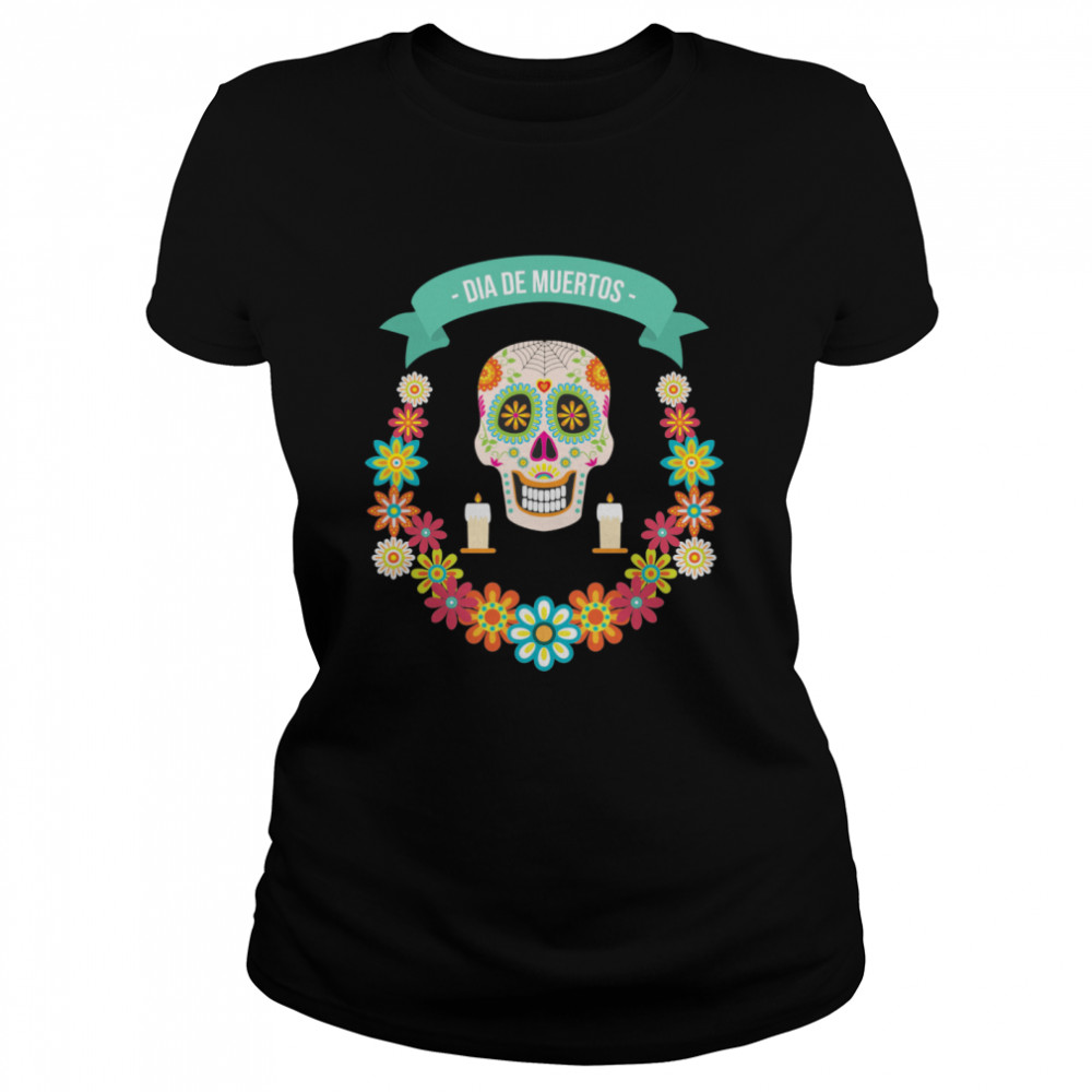 The Mexican Dia De Muertos Sugar Skull Classic Women's T-shirt