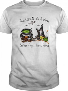 This Witch Needs A Horse Before Any Hocus Pocus Halloween shirt