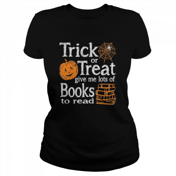 Trick Or Treat Give Me Lots Of Books To Read Pumpkin Halloween  Classic Women's T-shirt