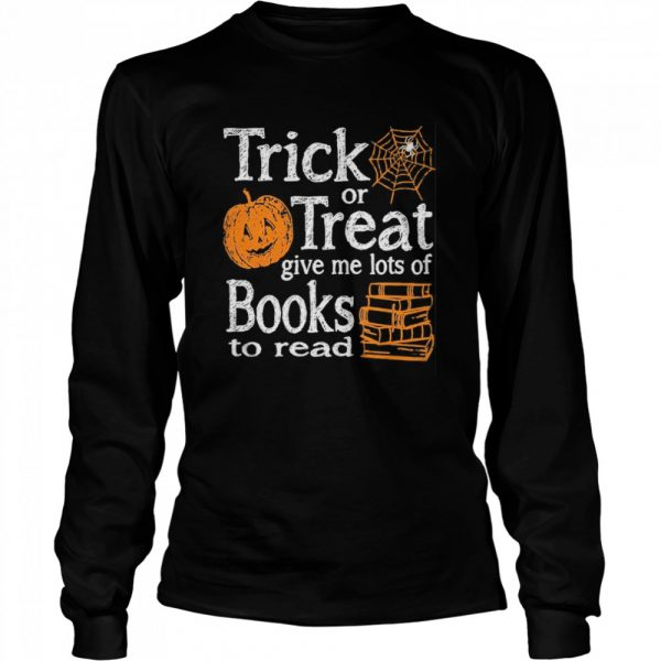 Trick Or Treat Give Me Lots Of Books To Read Pumpkin Halloween  Long Sleeved T-shirt