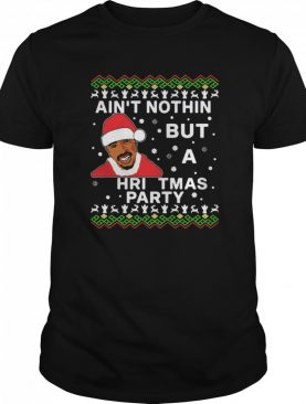 Tupac Aint Nothin But A Christmas Party shirt