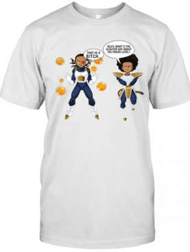 Vegeta And Boondocks That He A Bitch Riley What's The Scouter Say About His Power Level T-Shirt