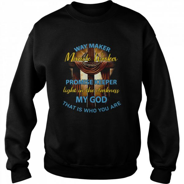 Way Maker Miracle Worker Promise Keeper Light In The Darkness My God That Is Who You Are  Unisex Sweatshirt