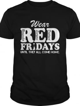 Wear red remember everyone deployed fridays until they all come home shirt