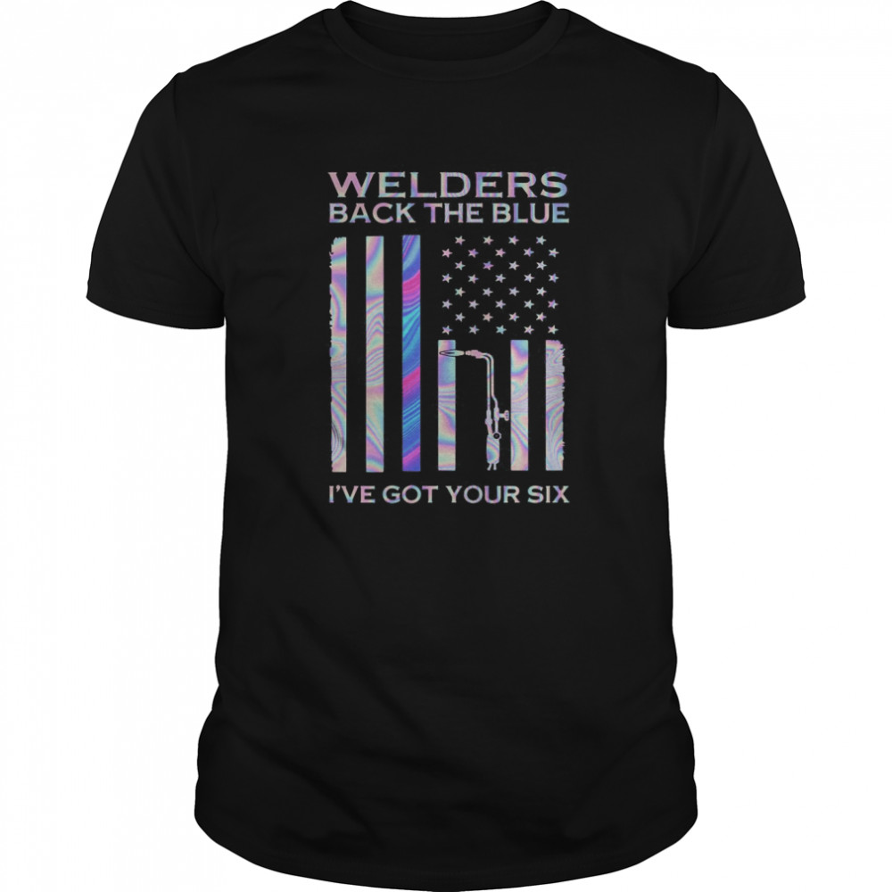 Welders Back The Blue I've Got Your Six American Flag Independence Day Hologram Classic Men's T-shirt
