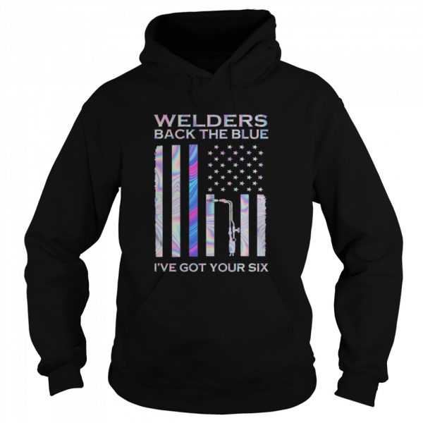 Welders Back The Blue I've Got Your Six American Flag Independence Day Hologram  Unisex Hoodie