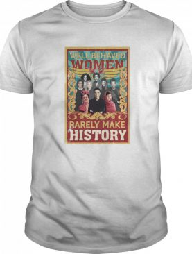 Well-Behaved Women Rarely Make History Poster Ruth Bader shirt