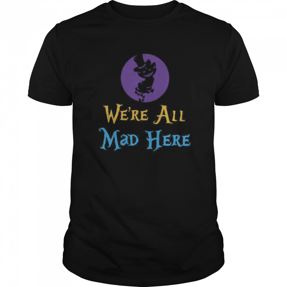 We're All Mad Here Classic Men's T-shirt