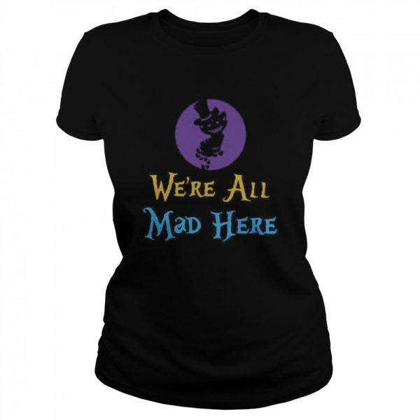 We're All Mad Here  Classic Women's T-shirt