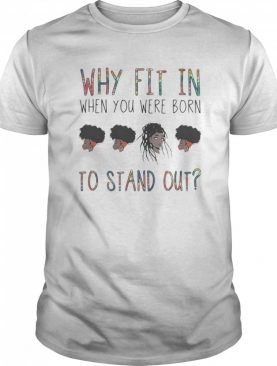 Why fit in when you were born to stand out black woman shirt