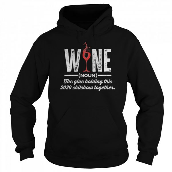 Wine The Glue Holding This 2020 Shitshow Together  Unisex Hoodie