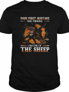 Your First Mistake Was Thinking I Am One Of The Sheep Dragon shirt