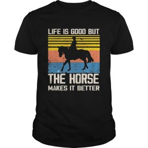 1603254396Life Is Good But The Horse Makes It Better Vintage  Unisex
