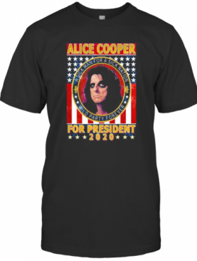 Alice Cooper For President 2020 A Sick Man For A Sick Animation Wild Party Forever Vintage T-Shirt