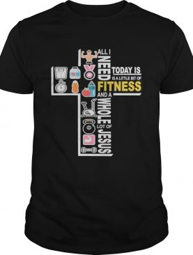 All I need today is a little bit of Fitness and a whole lot of Jesus shirt