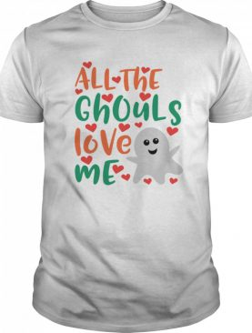 All The Cute Ghouls Love Me Halloween Day shirt