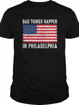 Bad Things Happen In Philadelphia Trump Flag shirt