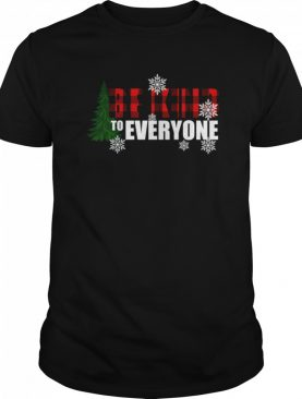 Be Kind To Everyone Christmas shirt