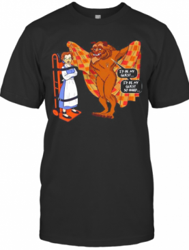 Beauty And The Beast Id Be My Guest Id Be My Guest So Hard T-Shirt