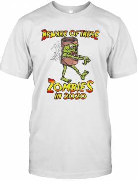 Beware Of These Zombies In 2020 T-Shirt