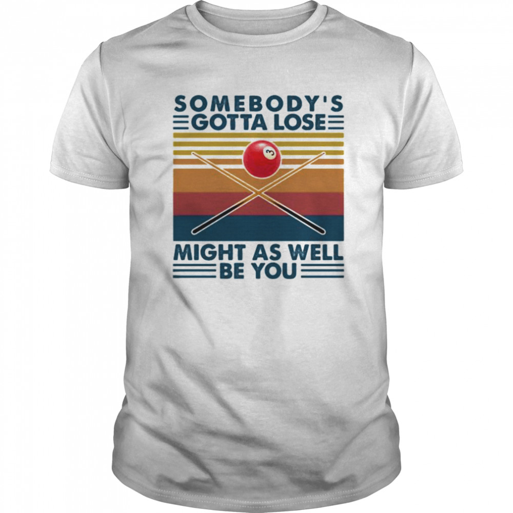 Biliard somebody's gotta lose might as well be you vintage retro Classic Men's T-shirt