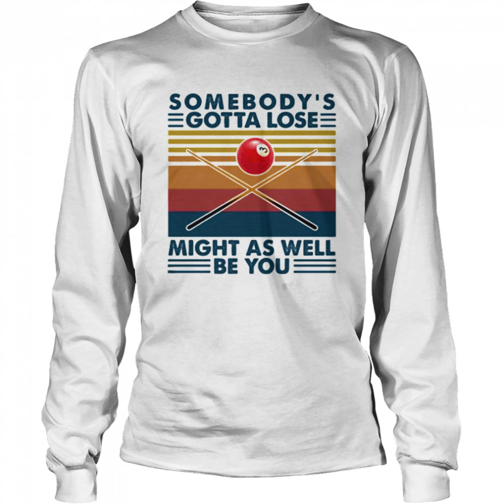 Biliard somebody's gotta lose might as well be you vintage retro Long Sleeved T-shirt