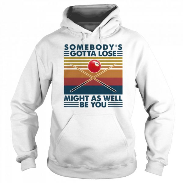 Biliard somebody's gotta lose might as well be you vintage retro  Unisex Hoodie