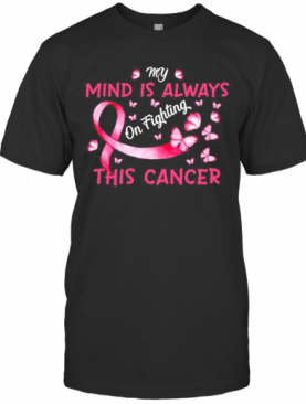 Butterfly My Mind Is Always On Fighting This Cancer T-Shirt
