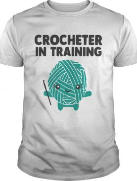 Crocheter In Training shirt