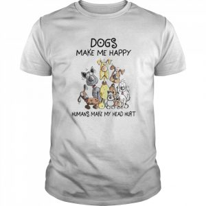 Dogs Make Me Happy Humans Make My Head Hurt  Classic Men's T-shirt