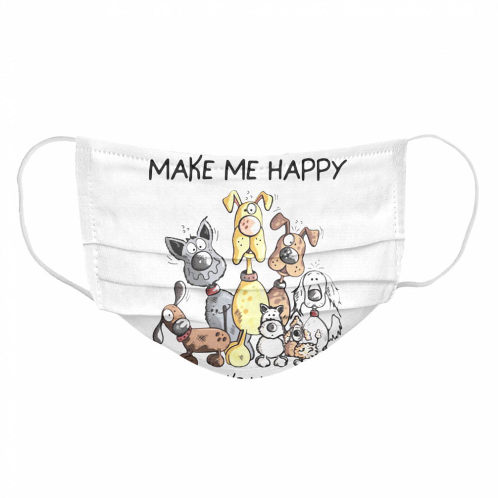 Dogs Make Me Happy Humans Make My Head Hurt Cloth Face Mask