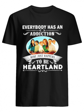 Everybody has an addiction mine just happens to be heartland shirt