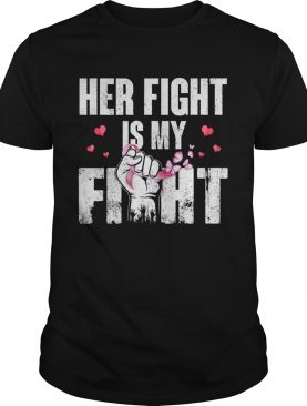 Her Fight Is My Fight Breast Cancer Pink Ribbon Pride shirt