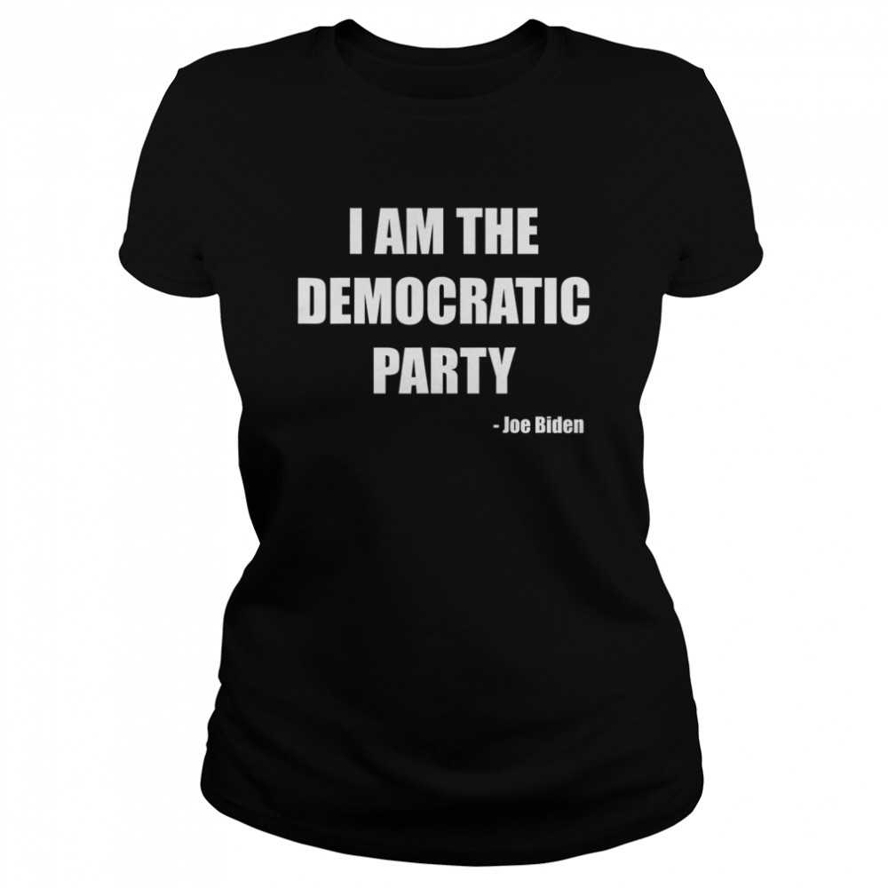 I AM THE DEMOCRATIC PARTY  Classic Women's T-shirt