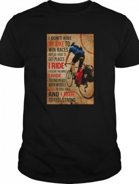 I Don't Ride My Bike To Win Races Nor Do I Ride To Get Places I Ride To Escape This World shirt