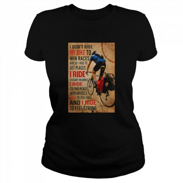 I Don't Ride My Bike To Win Races Nor Do I Ride To Get Places I Ride To Escape This World  Classic Women's T-shirt