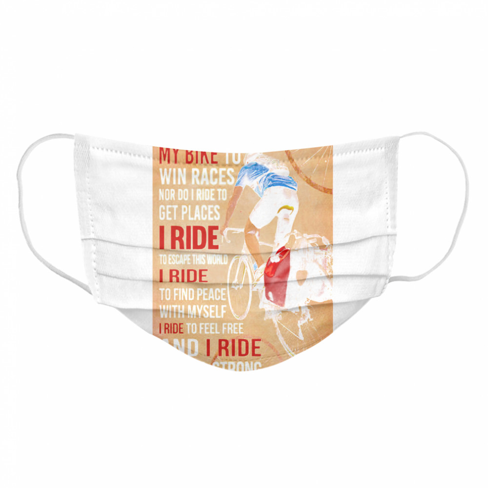 I Don't Ride My Bike To Win Races Nor Do I Ride To Get Places I Ride To Escape This World  Cloth Face Mask