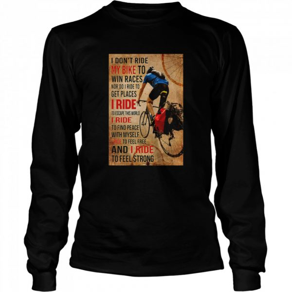 I Don't Ride My Bike To Win Races Nor Do I Ride To Get Places I Ride To Escape This World  Long Sleeved T-shirt
