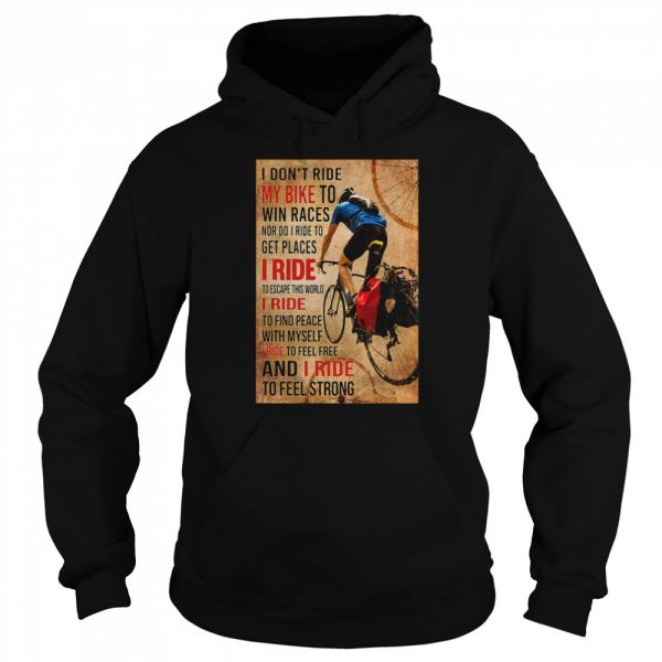 I Don't Ride My Bike To Win Races Nor Do I Ride To Get Places I Ride To Escape This World  Unisex Hoodie