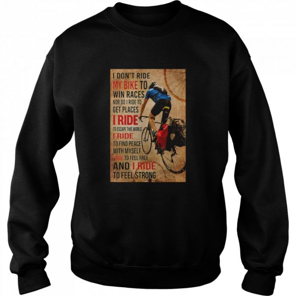 I Don't Ride My Bike To Win Races Nor Do I Ride To Get Places I Ride To Escape This World  Unisex Sweatshirt