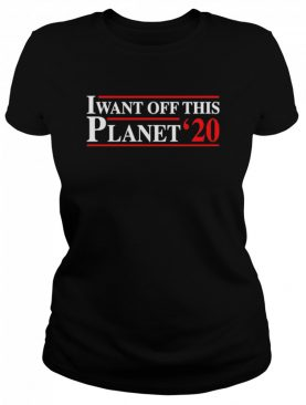 I want off this Planet 2020 shirt