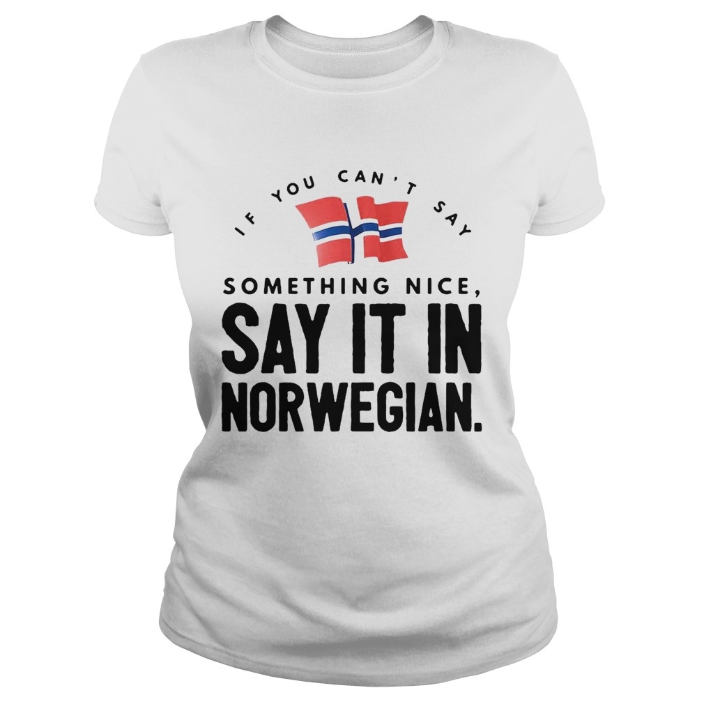 If You Cant Say Something Nice Say It In Norwegian Classic Ladies