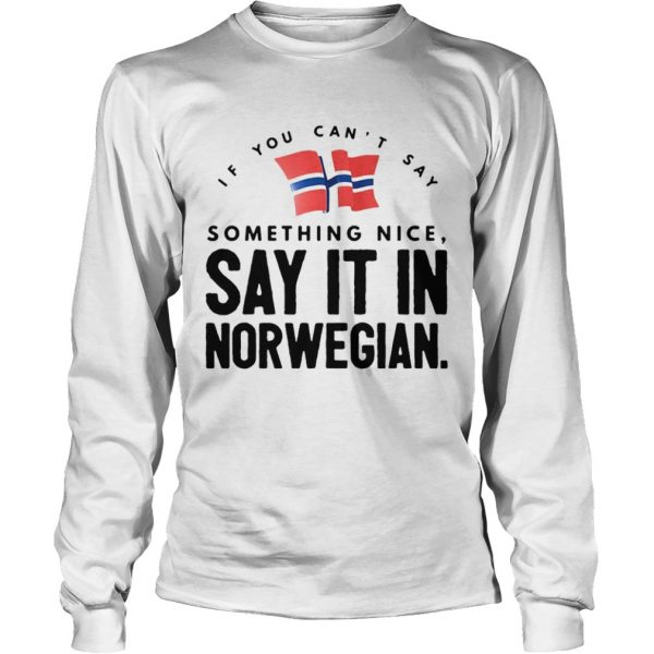If You Cant Say Something Nice Say It In Norwegian  Long Sleeve