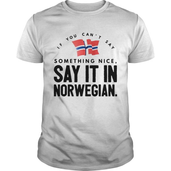 If You Cant Say Something Nice Say It In Norwegian  Unisex