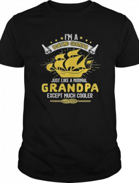 I'm A Boating Grandpa Just Like A Normal Sailing shirt