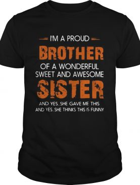 Im A Proud Brother Of A Wonderful Sweet And Awesome Sister shirt